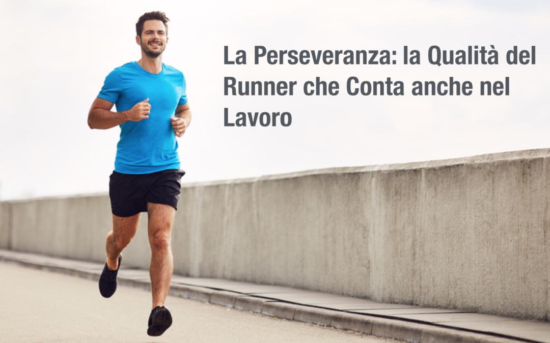 La perseveranza: qualità del runner che conta anche nel lavoro